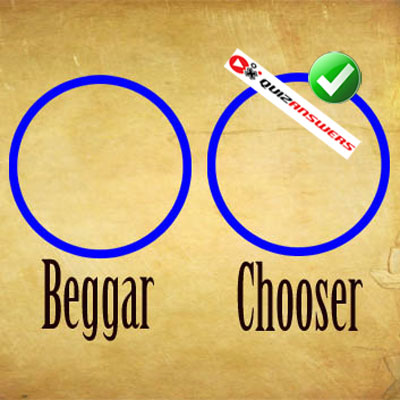 beggars can t be choosers Beggars can't be choosers meaning, definition, what is beggars can't be choosers: said when you recognize that you must accept an offer or a situation because it is the.