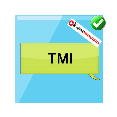 what does tmi stand for in texting